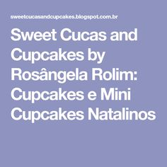 Sweet Cucas and Cupcakes by Rosângela Rolim: Cupcakes e Mini Cupcakes Natalinos