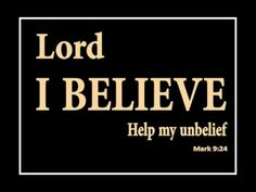 """""""OVERCOME YOUR DOUBTS WITH PRAYER""""  Mark  9:24 And straightway the father of the child cried out, and said with tears, Lord, I believe; help thou mine unbelief."""