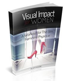 A fitness course aimed at women who want to workout while still looking feminine. Visual Impact for Women by Rusty Moore...aimed at the sleek feminine look.