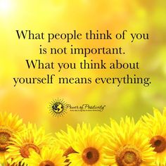 What people think of you is not important. What you think about yourself means everything, #powerofpositivity #positivewords #positivethinking #inspiration #quotes