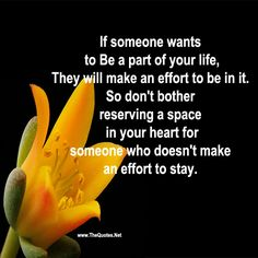 If someone wants to Be a part of your life They will make an effort to be in it. So don't bother reserving a space in your heart for someone who doesn't make an effort to stay.    http://TheQuotes.Net - http://ift.tt/1HQJd81