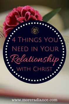 4 Things You Need in Your Relationship with Christ