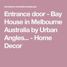Entrance door - Bay House in Melbourne Australia by Urban Angles... - Home Decor