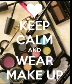 Keep calm and wear makeup! Ha Ha I'm such a tomboy when it comes to make up