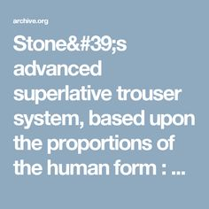 Stone's advanced superlative trouser system, based upon the proportions of the human form : Stone, Charles John. [from old catalog] : Free Download & Streaming : Internet Archive