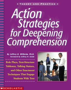 Action Strategies For Deepening Comprehension: Role Plays, Text-Structure Tableaux, Talking Statues, and Other Enactment Techniques That Eng...