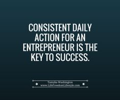Consistent daily action for an entrepreneur is the key to success...read more on the blog.