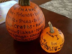 """I'm thankful for..."" on pumpkins! Love this and they'll be cute Halloween thru Thanksiving"