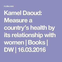 Kamel Daoud: Measure a country′s health by its relationship with women | Books | DW | 16.03.2016