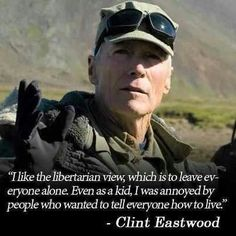Libertarianism - Leave everyone alone - Clint Eastwood
