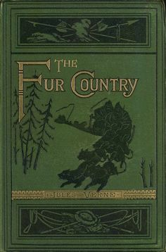 The Fur Country or Seventy Degrees North Latitude. Jules Verne, translated by N. D'ANVERS, sixth Edition. London 1879.
