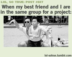 Same group me and my bestie lol