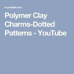 Polymer Clay Charms-Dotted Patterns - YouTube
