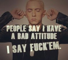 He has a bad attitude because of all the crap he's been through. How do you expect him to just smile about everything when everything's so bad. Eminem Lyrics, Eminem Rap, Eminem Quotes, Best Rapper Ever, Best Rapper Alive, The Eminem Show, Eminem Slim Shady, The Real Slim Shady, Hip Hop Quotes