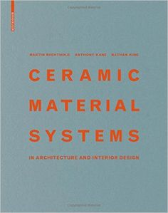 Ceramic Material Systems: In Architecture and Interior Design: Amazon.co.uk: Martin Bechthold, Anthony J. Kane, Nathan L. King: 9783038218432: Books
