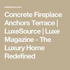 Concrete Fireplace Anchors Terrace | LuxeSource | Luxe Magazine - The Luxury Home Redefined