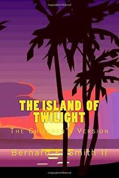 The Island of Twilight: The Children's Version (Volume 1) by Mr. Bernard E. Smith II http://www.amazon.com/gp/product/1511715073?ie=UTF8&camp=1789&creativeASIN=1511715073&linkCode=xm2&tag=goodnutr-20