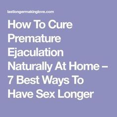 How To Cure Premature Ejaculation Naturally At Home – 7 Best Ways To Have Sex Longer Happy Marriage Tips, Funny Marriage Advice, Dating Advice For Men, Healthy Marriage, Marriage Relationship, Relationship Problems, Healthy Relationships, Kegel Exercise For Men, Health