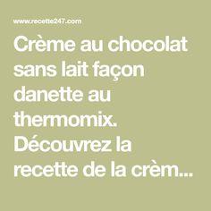 Crème au chocolat sans lait façon danette au thermomix. Découvrez la recette de la crème au chocolat sans lait façon danette. Une recette simple.