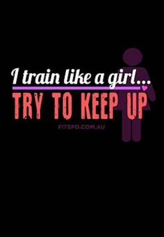 Fitness quotes! I train like a girl. Keep up ;)