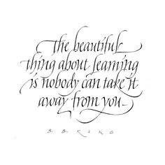 "❥ ""The beautiful thing about learning is nobody can take it away from you. Calligraphy Fonts Alphabet, Calligraphy Drawing, Hand Lettering Fonts, Calligraphy Quotes, Creative Lettering, Cursive, Lettering Design, Handwriting Fonts, Brush Lettering"