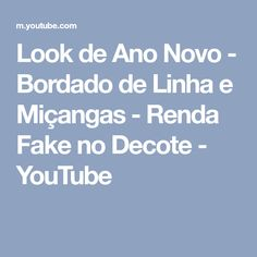 Look de Ano Novo - Bordado de Linha e Miçangas - Renda Fake no Decote - YouTube