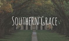 All things Southern and graceful.