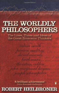 Worldly Philosophers: The Lives, Times and Ideas of Great Economic Thinkers (Penguin Business Library) by Robert L. (Emeritus Norman T Heilbroner,http://www.amazon.com/dp/0140290060/ref=cm_sw_r_pi_dp_ZPsdtb0B1ME8Z4RQ TOK 330