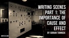 Writing Scenes Part 1: The Importance of Cause and Effect