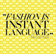 Fashion is and instant LANGUAGE. #Style #Quotes #DresstoImpress