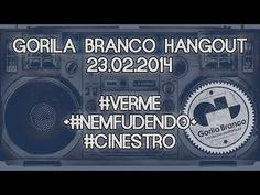 Gorila Branco Hangout: #Verme + #NemFudendo + Cinestro