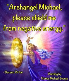 """Archangel Michael, please shield us all from negative energy, and help us all to focus upon cooperation and unity."""