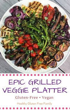 Epic Grilled Veggie Platter A colorful, delicious addition to any summer party! This platter of grilled and roasted veggies is from a barbecue we had in celebration of Veggie Platters, Veggie Tray, Veggie Dishes, Vegetable Recipes, Vegetarian Recipes, Healthy Recipes, Vegetarian Grilling, Healthy Grilling, Veggie Food
