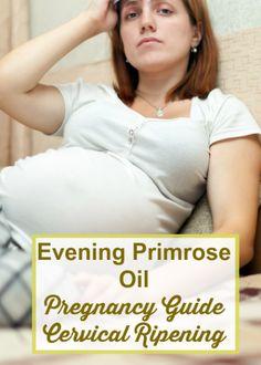 Evening Primrose Oil in Pregnancy For Dilation & Cervical Ripening