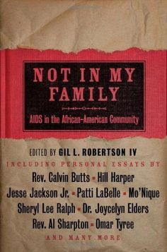 Not in My Family: AIDS in the African-American Community by Gil L. Robertson, http://www.amazon.com/gp/product/B002IC0LVQ/ref=cm_sw_r_pi_alp_BBvwqb1H2C9NJ
