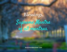 Blessing is a supreme mantra of all mantras