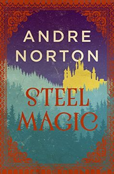 Steel Magic (The Magic Sequence) by Andre Norton