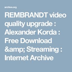 REMBRANDT video quality upgrade : Alexander Korda : Free Download & Streaming : Internet Archive