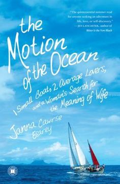The Motion of the Ocean by Janna Cawrse Esarey: Janna and Graeme go on an unusual honeymoon—a 17,000-mile, two-year voyage across the Pacific. Follow their quest to resolve the uncertainties so many couples face—how to know if you've found the One; how to balance couplehood and selfhood; and whether to jump ship or navigate together when the waters get rough.