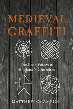 Discovering Medieval Graffiti: An Interview with Matthew Champion :http://www.medievalists.net/2015/07/03/discovering-medieval-graffiti-an-interview-with-matthew-champion/