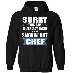 Sorry this guy is already taken by a smokin hot chef T Shirt, Hoodie, Sweatshirt