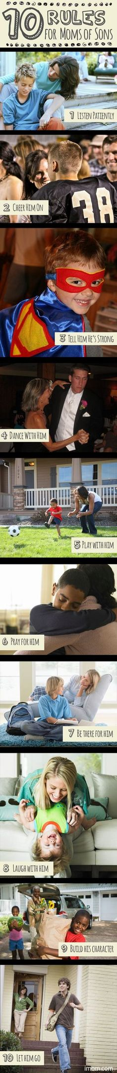 We can get so busy correcting our sons, and dealing with the daily needs of boys, that we miss doing the things that really matter now, and that will make a big difference for them in the long run.  Thats why weve come up with 10 Rules for Moms of Sons.