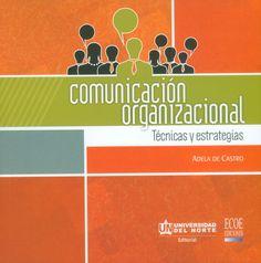 COMUNICACIÓN ORGANIZACIONAL. TÉCNICAS Y ESTRATEGIAS Autor: DE CASTRO Editorial: ECO EDICIONES Año: 2014