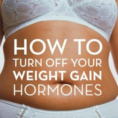How To Turn Off Your Weight Gain Hormones