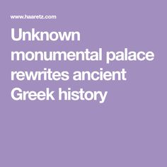Unknown monumental palace rewrites ancient Greek history