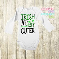 Irish you were cuter Size 0/3 m - 8 Yrs short sleeve $25 long sleeve $28 www.facebook.com/lollistripespolkadots Custom Embroidered Shirts, You Are Cute, Polka Dots, Long Sleeve, Facebook, Kids, How To Wear, Clothes, Irish