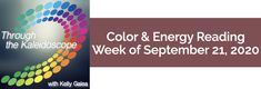 Weekly Color & Energy Reading for September 21, 2020 - Through the Kaleidoscope with Kelly Galea