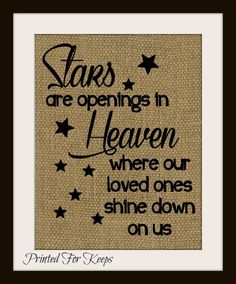 Missing Loved One Burlap Print ~ Stars are openings in Heaven where our loved ones shine down on us