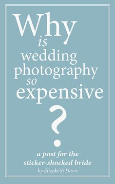 Why is photography so expensive?  A Post for the Sticker-Shocked Bride  by Elizabeth Davis Photography