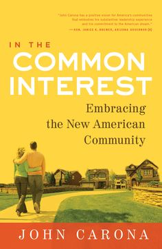 "In the Common Interest: Embracing the New American Community, by John Carona (2014). ""[This book] explains how the modern community association benefits not only residents but also the country at large. [The author] outlines the pros and cons of these communities, plus prescriptive advice for how we can make them even better."" (Website)"